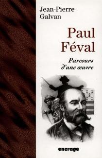 Paul Féval : parcours d'une oeuvre - Jean-PierreGalvan