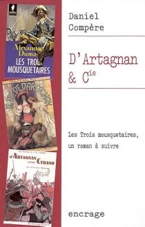 D'Artagnan et compagnie : Les trois mousquetaires d'Alexandre Dumas : un roman à suivre - DanielCompère