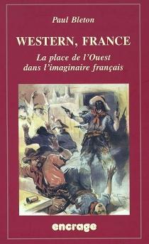 Western, France : la place de l'Ouest dans l'imaginaire français - PaulBleton