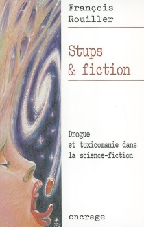Stups et fiction : drogue et toxicomanie dans la science-fiction - François Rouiller