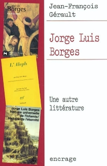 Jorge Luis Borgès : une autre littérature - Jean-FrançoisGérault