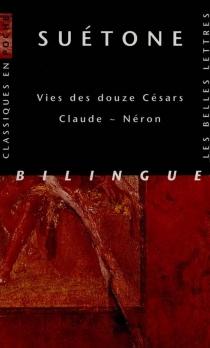 Vie des douze césars : Claude, Néron - Suétone