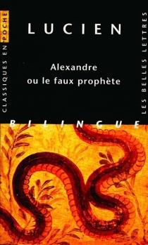 Alexandre ou Le faux prophète - Lucien de Samosate