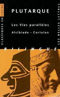 Vies parallèles : Alcibiade, Coriolan - Plutarque