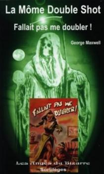 La môme double shot : fallait pas me doubler ! : shots the rights - GeorgeMaxwell