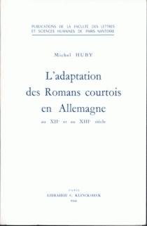 L'Adaptation des romans courtois en Allemagne au 12e et au 13e siècles - MichelHuby