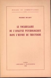 Le vocabulaire de l'analyse psychologique dans l'oeuvre de Thucydide - PierreHuart