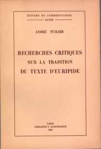 Recherches critiques sur la tradition du texte d'Euripide - AndréTuilier