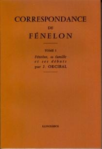 Correspondance. 1 : L'abbé de Fénelon, sa famille, ses débuts - Fénelon