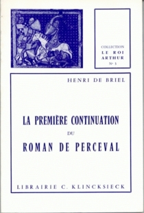 La Première continuation du Roman de Perceval - Henri deBriel