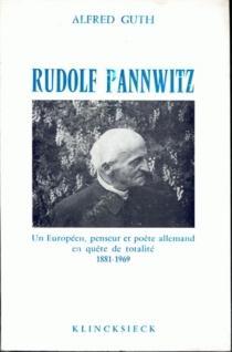 Rudolf Pannwitz, un européen, penseur et poète allemand en quête de totalité (1881-1969) - AlfredGuth