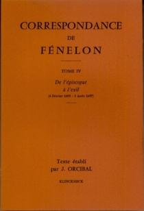 Correspondance. 4 : De l'épiscopat à l'exil (4 février 1695-3 août 1697) : textes - François deFénelon