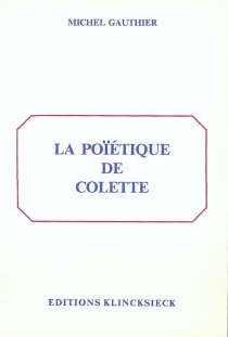 La poïétique de Colette - MichelGauthier
