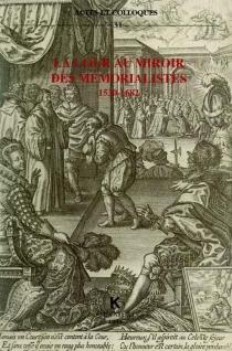 La Cour au miroir des mémorialistes : 1530-1682, actes -
