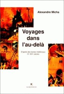 Voyages dans l'au-delà : d'après des textes médiévaux, IVe-XIIIe siècles - AlexandreMicha
