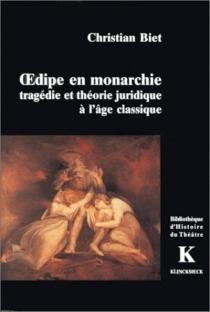 Oedipe en monarchie : tragédie et théorie juridique à l'âge classique - ChristianBiet