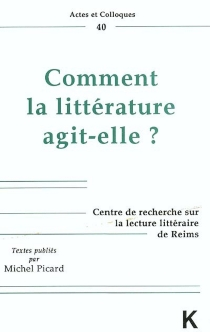 Comment la littérature agit-elle : colloque de Reims, mai 1992 -