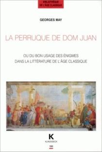 La perruque de Dom Juan ou Du bon usage des énigmes dans la littérature de l'âge classique - GeorgesMay