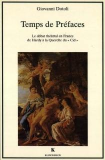 Temps de préfaces : le débat théâtral en France de Hardy à la querelle du CId - GiovanniDotoli