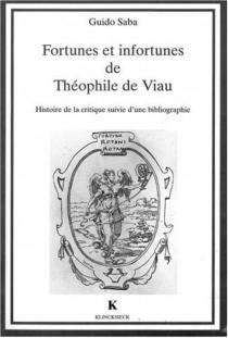 Fortunes et infortunes de Théophile de Viau : histoire de la critique suivie d'une bibliographie - GuidoSaba