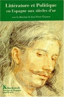 Littérature et politique en Espagne aux siècles d'or : colloque international -