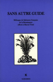 Sans autre guide : mélanges de littérature française de la Renaissance offerts à Marcel Tetel -