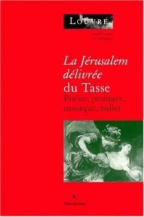 La Jérusalem délivrée du Tasse : poésie, peinture, musique, ballet : actes du colloque -