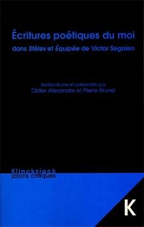 Ecritures poétiques du moi dans Stèles et Equipée de Victor Segalen : actes des Journées d'études Segalen - Journées d'études Segalen