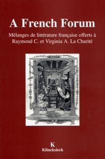 A French forum : mélanges de littérature française offerts à Raymond C. et Virginie A. La Charité -