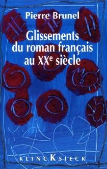 Glissements du roman français au XXe siècle - PierreBrunel