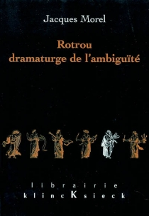 Rotrou dramaturge de l'ambiguïté - JacquesMorel