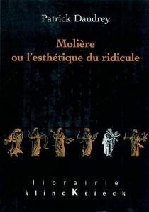 Molière ou l'esthétique du ridicule - PatrickDandrey