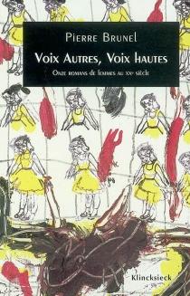 Voix autres, voix hautes : onze romans de femmes au XXe siècle - PierreBrunel