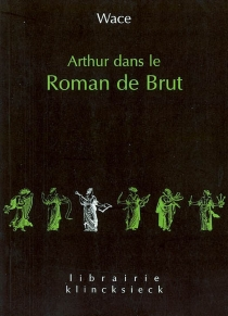 Arthur dans le Roman de Brut : extrait du manuscrit BN fr. 794 - RobertWace