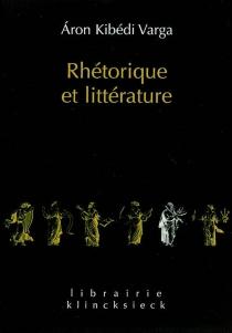 Rhétorique et littérature : études de structures classiques - ÁronKibédi Varga