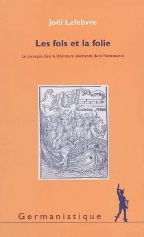 Les fols et la folie : le comique dans la littérature allemande de la Renaissance - JoëlLefebvre