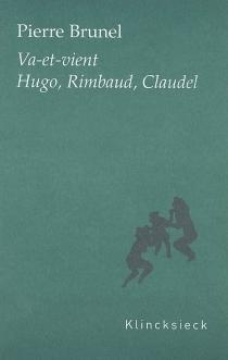 Va-et-vient : Hugo, Rimbaud, Claudel - PierreBrunel