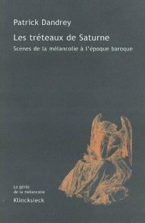 Les tréteaux de Saturne : scènes de la mélancolie à l'époque baroque - PatrickDandrey