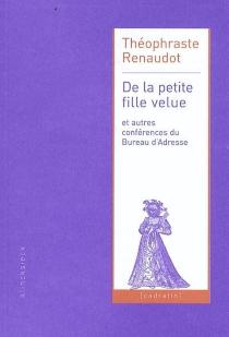 De la petite fille velue : et autres conférences du Bureau d'adresse (1632-1642) - ThéophrasteRenaudot
