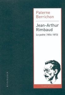 Jean-Arthur Rimbaud : le poète (1854-1873) - PaterneBerrichon