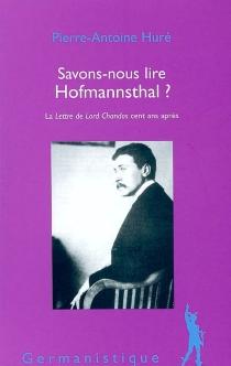Savons-nous lire Hofmannsthal ? : La lettre de Lord Chandos cent ans après - Pierre-AntoineHuré