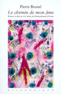 Le chemin de mon âme : roman et récit au XIXe siècle, de Chateaubriand à Proust - PierreBrunel