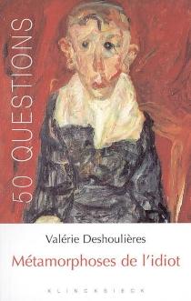 Métamorphoses de l'idiot - Valérie-AngéliqueDeshoulières