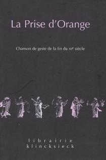 La prise d'Orange : chanson de geste de la fin du XIIe siècle -