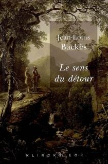 Le sens du détour : contribution à la littérature comparée - Jean-LouisBackès