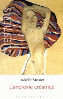 L'anorexie créatrice - IsabelleMeuret