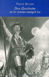 Don Quichotte et le roman malgré lui : Cervantès, Lesage, Sterne, Thomas Mann, Calvino - PierreBrunel