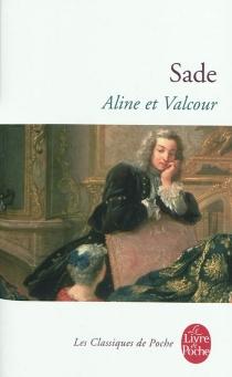 Aline et Valcour ou Le roman philosophique : écrit à la Bastille un an avant la Révolution de France - Donatien Alphonse François deSade