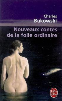 Nouveaux contes de la folie ordinaire - CharlesBukowski
