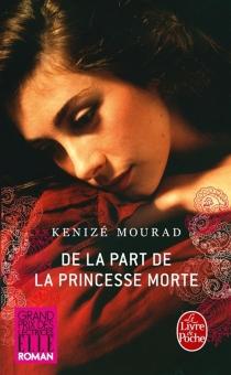 De la part de la princesse morte - KénizéMourad